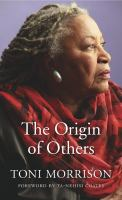 The Origin Of Others by Morrison, Toni © 2017 (Added: 9/18/17)