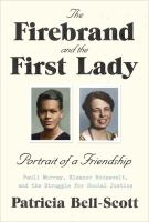 The Firebrand and the First Lady: Portrait of a Friendship by Pauli Murray