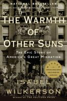 The warmth of other suns : the epic story of America's great migration /
