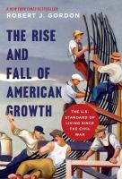 The Rise And Fall Of American Growth : The U.s. Standard Of Living Since The Civil War by Gordon, Robert J. (Robert James) © 2016 (Added: 8/29/16)