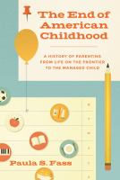 The End Of American Childhood : A History Of Parenting From Life On The Frontier To The Managed Child by Fass, Paula S. © 2016 (Added: 8/30/16)