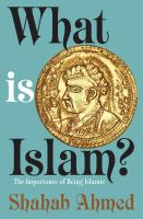 What Is Islam? : The Importance Of Being Islamic by Ahmed, Shahab © 2016 (Added: 5/19/16)