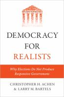 Democracy For Realists : Why Elections Do Not Produce Responsive Government by Achen, Christopher H. © 2016 (Added: 3/8/17)