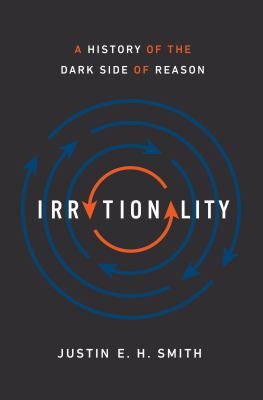 Irrationality - a History of the Dark Side of Reason