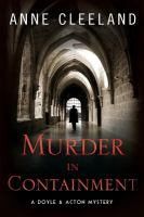 Murder In Containment : A Doyle And Acton Mystery by Cleeland, Anne © 2016 (Added: 12/6/16)