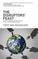 The Disruptors' Feast : How To Avoid Being Devoured In Today's Rapidly Changing Global Economy by Van Paasschen, Frits © 2016 (Added: 2/5/18)