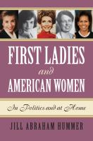 First Ladies And American Women : In Politics And At Home by Hummer, Jill Abraham © 2017 (Added: 9/11/17)