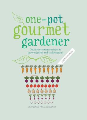 cover of The one-pot gourmet gardener : delicious container recipes to grow together and cook together