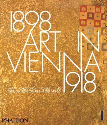 Art in Vienna 1898-1918 : Klimt, Kokoschka, Schiele and their contemporaries