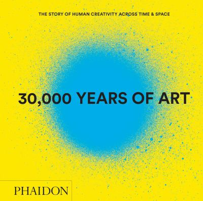 30,000 years of art : the story of human creativity across time and space.