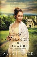 A Stranger At Fellsworth by Ladd, Sarah E. © 2017 (Added: 5/17/17)