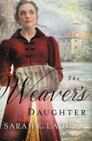 The Weaver's Daughter by Ladd, Sarah E. © 2018 (Added: 4/24/18)