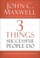 3 Things Successful People Do : The Road Map That Will Change Your Life by Maxwell, John C. © 2016 (Added: 7/14/16)