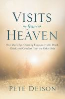 Visits From Heaven : One Man's Eye-opening Encounter With Death, Grief, And Comfort From The Other Side by Deison, Peter V. © 2016 (Added: 3/13/17)