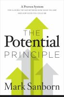 The Potential Principle : A Proven System For Closing The Gap Between How Good You Are And How Good You Could Be by Sanborn, Mark © 2017 (Added: 11/1/17)