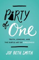 Party Of One : Truth, Longing, And The Subtle Art Of Singleness by Smith, Joy Beth © 2018 (Added: 4/11/18)