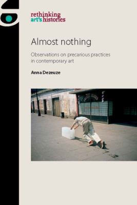 Almost nothing : observations on precarious practices in contemporary art