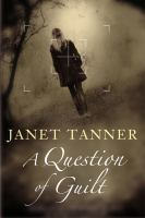 A Question Of Guilt by Tanner, Janet &copy; 2012 (Added: 5/7/13)