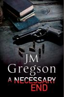 A Necessary End by Gregson, J. M. © 2014 (Added: 4/23/15)