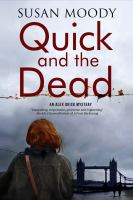 Quick And The Dead : An Alex Quick Mystery by Moody, Susan © 2016 (Added: 7/25/16)