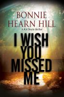 I Wish You Missed Me : A Kit Doyle Mystery by Hill, Bonnie Hearn © 2017 (Added: 9/7/17)