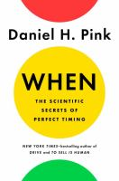 When : The Scientific Secrets Of Perfect Timing by Pink, Daniel H. © 2018 (Added: 2/8/18)