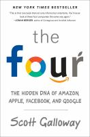 The Four : The Hidden Dna Of Amazon, Apple, Facebook, And Google by Galloway, Scott © 2017 (Added: 11/9/17)