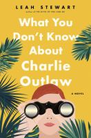 What You Don't Know About Charlie Outlaw by Stewart, Leah © 2018 (Added: 4/16/18)