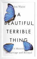 A Beautiful, Terrible Thing : A Memoir Of Marriage And Betrayal by Waite, Jen © 2017 (Added: 7/17/17)