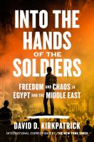 Into The Hands Of The Soldiers : Freedom And Chaos In Egypt And The Middle East by Kirkpatrick, David D. © 2018 (Added: 8/8/18)