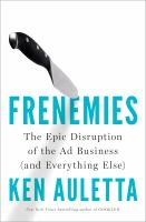 Frenemies : The Epic Disruption Of The Ad Business (and Everything Else) by Auletta, Ken © 2018 (Added: 10/11/18)