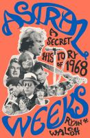 Astral Weeks : A Secret History Of 1968 by Walsh, Ryan H. © 2018 (Added: 4/16/18)