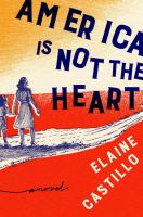 America Is Not The Heart by Castillo, Elaine © 2018 (Added: 4/13/18)