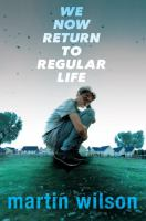 We Now Return To Regular Life : A Novel by Wilson, Martin © 2017 (Added: 8/3/17)