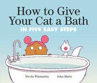 How+to+give+your+cat+a+bath+in+five+easy+steps by Winstanley, Nicola © 2019 (Added: 1/30/19)
