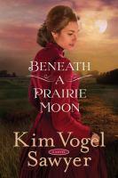 Beneath A Prairie Moon : A Novel by Sawyer, Kim Vogel © 2018 (Added: 4/11/18)
