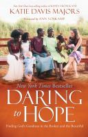 Daring To Hope : Finding God's Goodness In The Broken And The Beautiful by Majors, Katie Davis © 2017 (Added: 11/8/17)