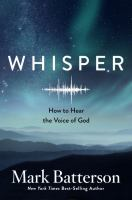 Whisper : How To Hear The Voice Of God by Batterson, Mark © 2017 (Added: 10/16/18)