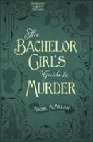 The Bachelor Girl's Guide To Murder by McMillan, Rachel © 2016 (Added: 8/24/16)