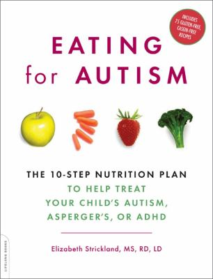 Details about Eating for autism : the 10-step nutrition plan to help treat your child's autism, Asperger's, or ADHD