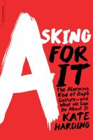 Asking For It: The Alarming Rise of Rape Culture - And What We Can Do About It