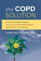 The Copd Solution : A Proven 10-week Program For Living And Breathing Better With Chronic Lung Disease by Fielding, Dawn Lesley © 2015 (Added: 5/6/16)