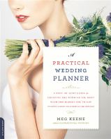 A Practical Wedding Planner : A Step-by-step Guide To Creating The Wedding You Want With The Budget You've Got (without Losing Your Mind In The Process) by Keene, Meg © 2015 (Added: 4/18/16)