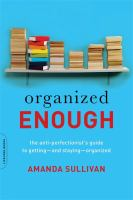 Organized Enough : The Anti-perfectionist's Guide To Getting-and Staying-organized by Sullivan, Amanda © 2017 (Added: 9/14/17)