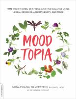 Moodtopia : Tame Your Moods, De-stress, And Find Balance Using Herbal Remedies, Aromatherapy, And More by Silverstein, Sara-Chana © 2018 (Added: 10/15/18)