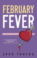 February Fever : A Murder-by-month Mystery by Lourey, Jess © 2015 (Added: 3/20/15)