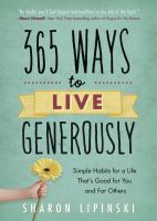 365 Ways To Live Generously : Simple Habits For A Life That's Good For You And For Others by Lipinski, Sharon © 2017 (Added: 9/6/17)