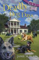 Deadly Dog Days : A Dog Days Mystery by Blair, Jamie M., author © 2016 (Added: 6/12/17)