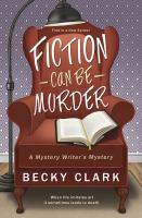 Fiction Can Be Murder : A Mystery Writer's Mystery by Clark, Becky © 2018 (Added: 4/16/18)