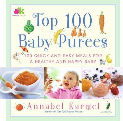 Details about Top 100 baby purees : 100 quick and easy meals for a healthy and happy baby